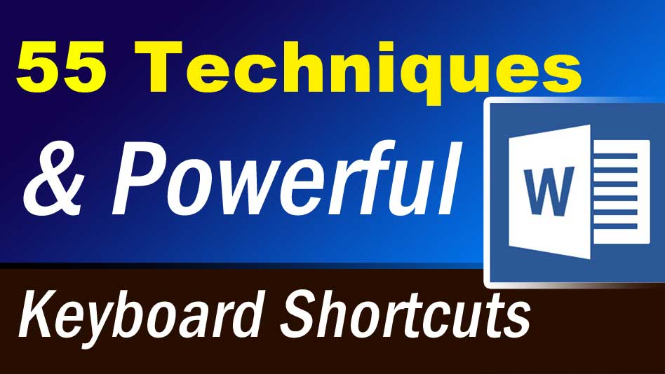 55 Powerful keyboard shortcuts and techniques that will speed up your job with Microsoft word