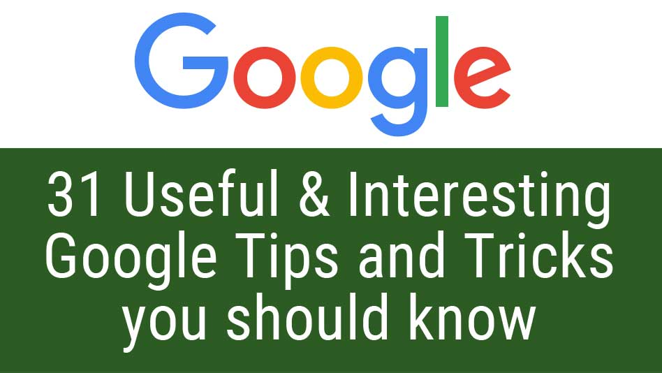 31 useful and interesting Google tips and tricks you should know