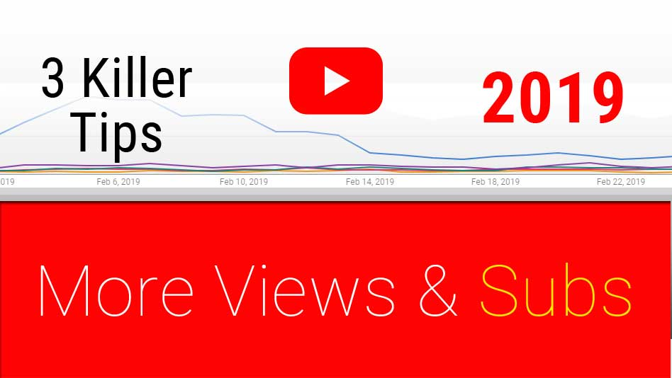 3 Killer Tips to Get more Views and Subscribers in 2019