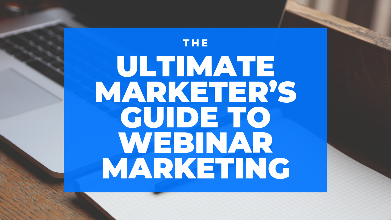 The Ultimate Marketer's Guide to Webinar Marketing
