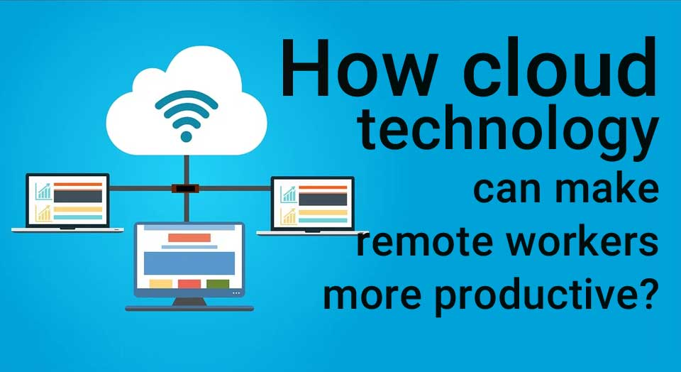 How cloud technology can make remote workers more productive