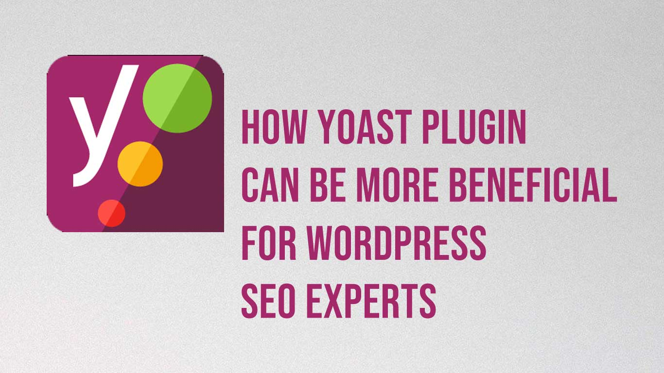 How Yoast plugin can be more beneficial for WordPress SEO experts