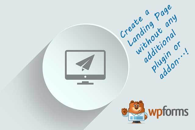 with wpforms you can create a landing page witout additional wordpress plugin or addon