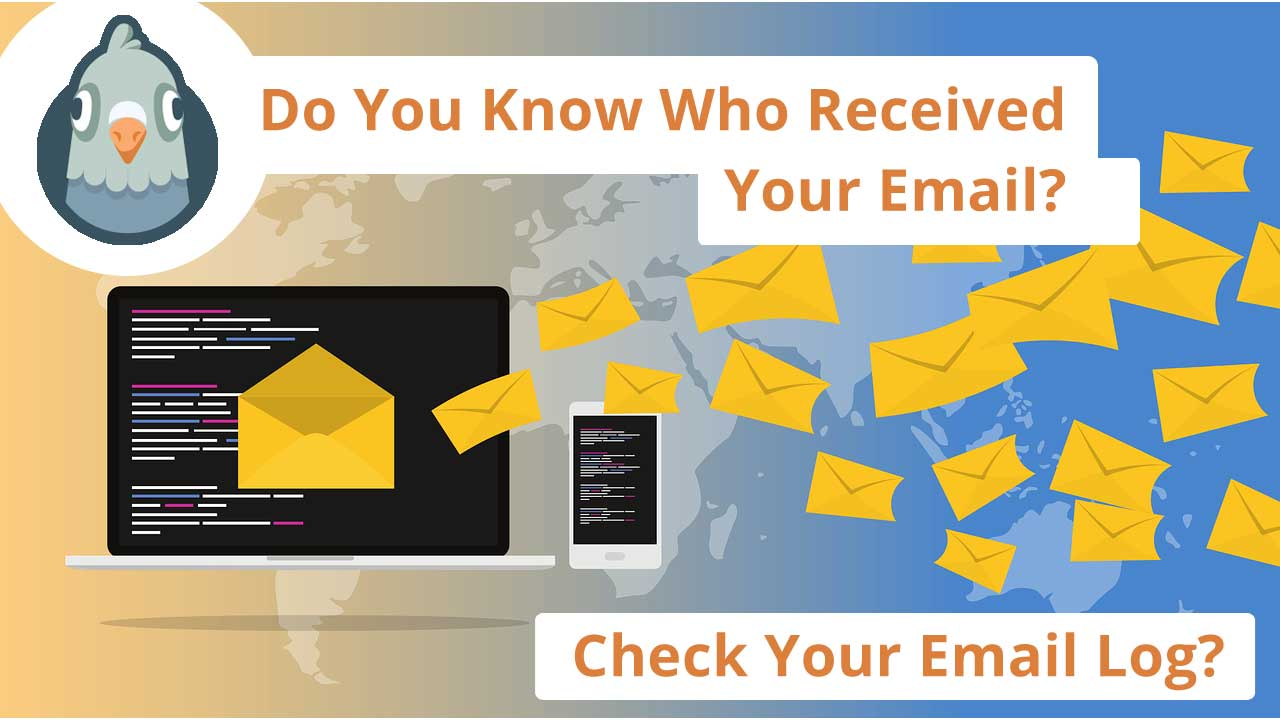 Do You Know Who Received Your Email? Check Your Email Log?