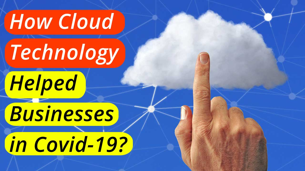 How Cloud Technology Helped Businesses in Covid-19?