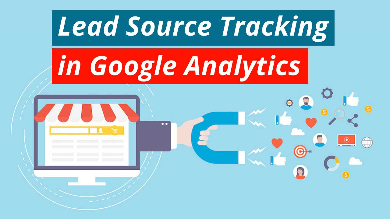 How to Easily Use Lead Source Tracking in Google Analytics